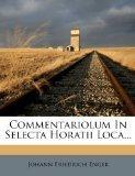 Commentariolum In Selecta Horatii Loca...