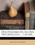 Der Hochmuth Als Ein Heydnisches ... Laster... (German Edition)