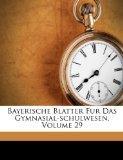 Bayerische Blatter Fur Das Gymnasial-schulwesen, Volume 29 (German Edition)