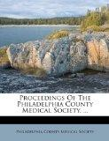 Proceedings Of The Philadelphia County Medical Society. ...