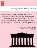 Histoire des deux villes de Saint-Amand et du Chateau de Montrond ... Publiee par les soins ...