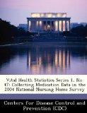 Vital Health Statistics Series 1, No. 47: Collecting Medication Data in the 2004 National Nu...