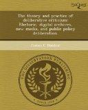 The theory and practice of deliberative criticism: Rhetoric, digital archives, new media, an...