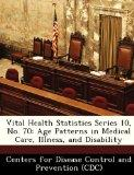 Vital Health Statistics Series 10, No. 70: Age Patterns in Medical Care, Illness, and Disabi...