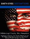 Hillsborough County, New Hampshire: Including its History, The Currier Museum of Art, The Ho...