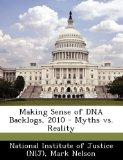 Making Sense of DNA Backlogs, 2010 - Myths vs. Reality
