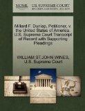 Millard F. Dunlap, Petitioner, v. the United States of America. U.S. Supreme Court Transcrip...