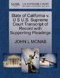 State of California v. U S U.S. Supreme Court Transcript of Record with Supporting Pleadings