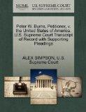 Peter W. Burns, Petitioner, v. the United States of America. U.S. Supreme Court Transcript o...