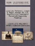 Louis Lutz, Petitioner v. Joseph E. Ragen, Warden, Etc. U.S. Supreme Court Transcript of Rec...