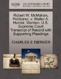 Robert W. McMahan, Petitioner, v. Walter A. Hunter, Warden. U.S. Supreme Court Transcript of...