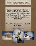 Gustav Machaty, Petitioner, v. Astra Pictures, Inc., Michael M. Wyngate, Inc., Martin Licht....