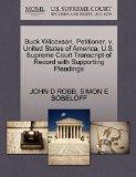 Buck Wilcoxson, Petitioner, v. United States of America. U.S. Supreme Court Transcript of Re...