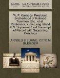 W. P. Kennedy, President, Brotherhood of Railroad Trainmen, Etc., et al., Petitioners, v. th...