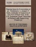 Precise Imports Corporation et al., Petitioners, v. Joseph P. Kelly, Collector of Customs of...