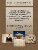 Rogers Manufacturing Company v. National Labor Relations Board U.S. Supreme Court Transcript...