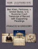 Ben Klein, Petitioner, v. United States. U.S. Supreme Court Transcript of Record with Suppor...