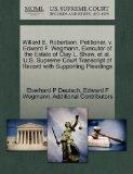 Willard E. Robertson, Petitioner, v. Edward F. Wegmann, Executor of the Estate of Clay L. Sh...