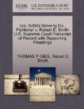 Jos. Schlitz Brewing Co., Petitioner v. Robert E. Smith U.S. Supreme Court Transcript of Rec...