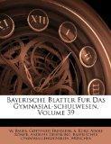Bayerische Blatter Fur Das Gymnasial-schulwesen, Volume 39 (German Edition)