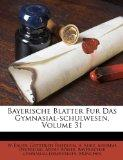 Bayerische Blatter Fur Das Gymnasial-schulwesen, Volume 31 (German Edition)