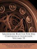 Bayerische Bltter Fr Das Gymnasialschulwesen, Volume 35 (German Edition)
