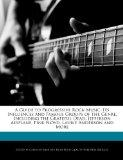 A Guide to Progressive Rock Music, Its Influences and Famous Groups of the Genre, Including ...