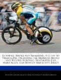 Running, Biking and Swimming: A Guide to Triathlons, Including the Ironman Brand and Record-...