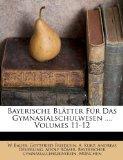Bayerische Bltter Fr Das Gymnasialschulwesen ..., Volumes 11-12 (Afrikaans Edition)