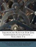 Bayerische Bltter Fr Das Gymnasialschulwesen ..., Volumes 5-6 (German Edition)