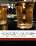 Social Lubrication: A History of Alcohol Consumption and Guide to the World's Most Popular D...