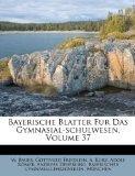 Bayerische Blatter Fur Das Gymnasial-schulwesen, Volume 37 (German Edition)