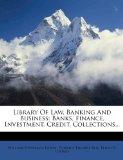 Library Of Law, Banking And Business: Banks, Finance, Investment, Credit, Collections...