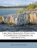 Law And Business Pointers: A Complete Commercial Instructor...