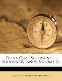 Opera Quae Supersunt .... Ludovicus Ianus, Volume 2... (Latin Edition)