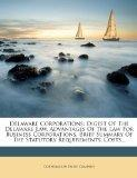 Delaware Corporations: Digest of the Delaware Law, Advantages of the Law for Business Corpor...