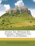Opera: Ad. Optimas Ed. Collata: Praemittitur Notitia Literaria ... (Latin Edition)