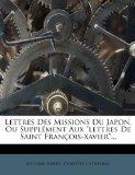 Lettres Des Missions Du Japon, Ou Supplement Aux Lettres de Saint Francois-Xavier... (French...