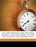 Law And Business: Law And Risk-bearing. Law And Labor. Law And The Form Of The Business Unit...