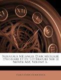 Nouveaux Melanges D'Arch Ologie, D'Histoire Et de Litt Rature Sur Le Moyen Age, Volume 3... ...
