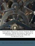 President Wilson's State Papers and Addresses: With Editorial Notes, a Biographical Sketch a...