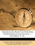 Bayerische Blatter Fur Das Gymnasialschulwesen ..., Volumes 9-10... (German Edition)