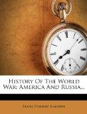 History Of The World War: America And Russia...