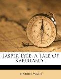Jasper Lyle: A Tale Of Kafirland...