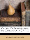 Chiara Di Rosembergh: Melodramma In 2 Atti... (Italian Edition)