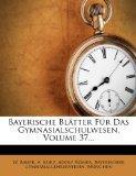 Bayerische Blatter Fur Das Gymnasialschulwesen, Volume 37... (German Edition)