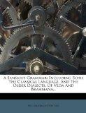 A Sanskrit Grammar: Including Both The Classical Language, And The Older Dialects, Of Veda A...