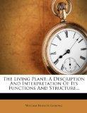 The Living Plant: A Description And Interpretation Of Its Functions And Structure...