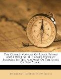 The Clerk's Manual Of Rules, Forms And Laws For The Regulation Of Business In The Assembly O...