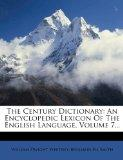 The Century Dictionary: An Encyclopedic Lexicon Of The English Language, Volume 7...